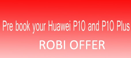 Huawei P10 & Huawei P10 Plus Pre Book Robi Offer