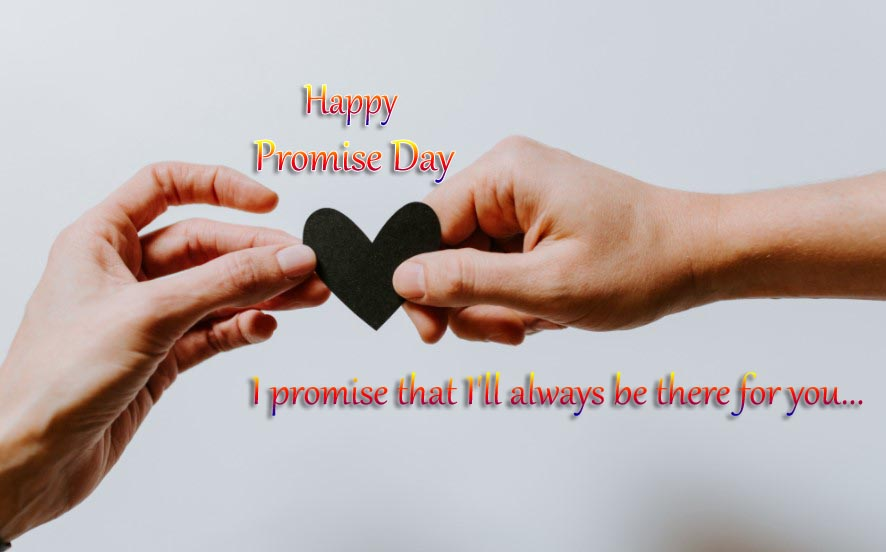 Happy Promise Day - I promise that I'll always be there for you